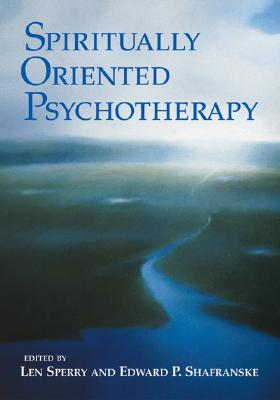 Spiritually Oriented Psychotherapy By Sperry, Len (EDT)/ Shafranske, Edward P. (EDT)