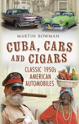 Cuba, Cars and Cigars By Bowman, Martin